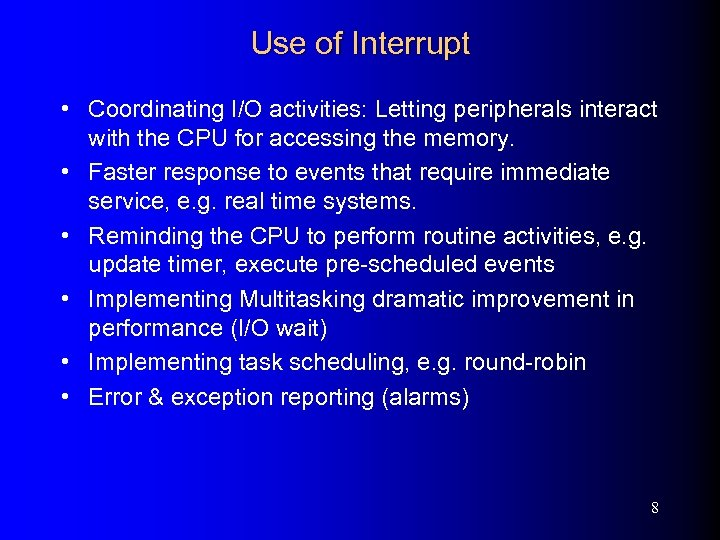 Use of Interrupt • Coordinating I/O activities: Letting peripherals interact with the CPU for