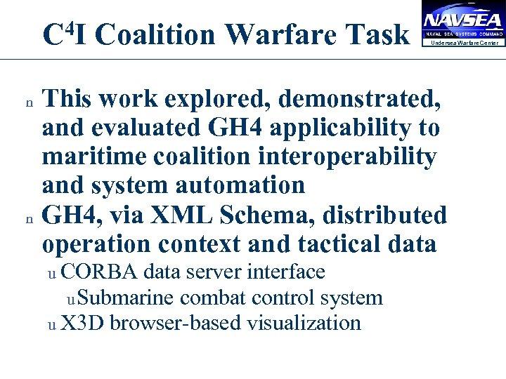 C 4 I Coalition Warfare Task n n Undersea Warfare Center This work explored,