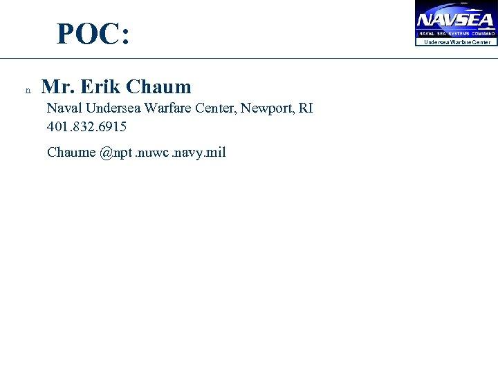 POC: n Mr. Erik Chaum Naval Undersea Warfare Center, Newport, RI 401. 832. 6915