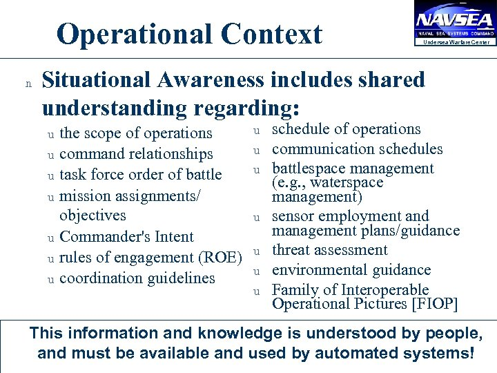Operational Context n Undersea Warfare Center Situational Awareness includes shared understanding regarding: u u