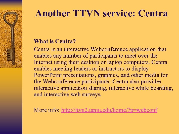 Another TTVN service: Centra • What is Centra? • Centra is an interactive Webconference