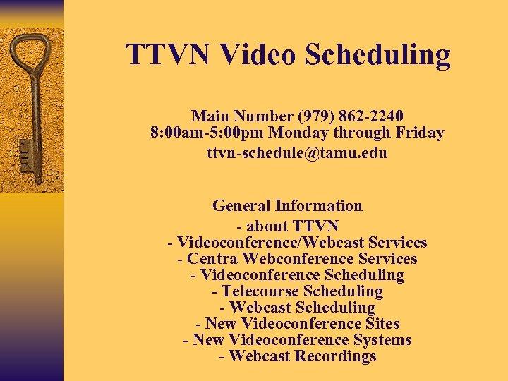 TTVN Video Scheduling • Main Number (979) 862 -2240 8: 00 am-5: 00 pm