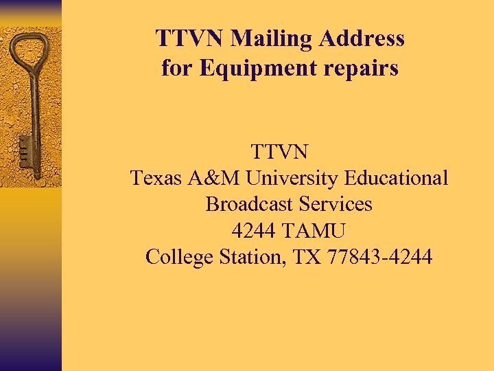 TTVN Mailing Address for Equipment repairs TTVN Texas A&M University Educational Broadcast Services 4244