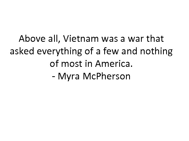 Above all, Vietnam was a war that asked everything of a few and nothing