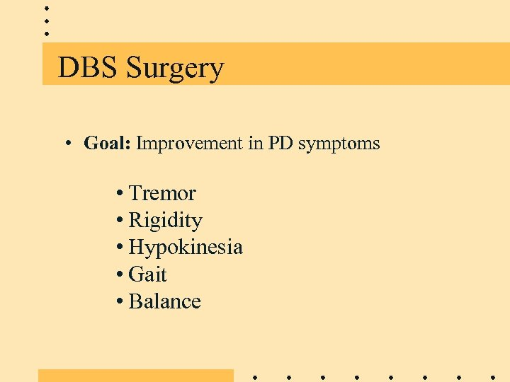 DBS Surgery • Goal: Improvement in PD symptoms • Tremor • Rigidity • Hypokinesia
