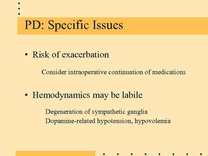 PD: Specific Issues • Risk of exacerbation Consider intraoperative continuation of medications • Hemodynamics