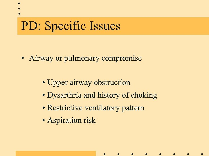 PD: Specific Issues • Airway or pulmonary compromise • Upper airway obstruction • Dysarthria