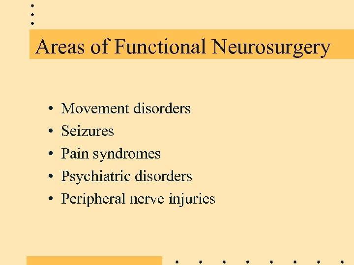 Areas of Functional Neurosurgery • • • Movement disorders Seizures Pain syndromes Psychiatric disorders