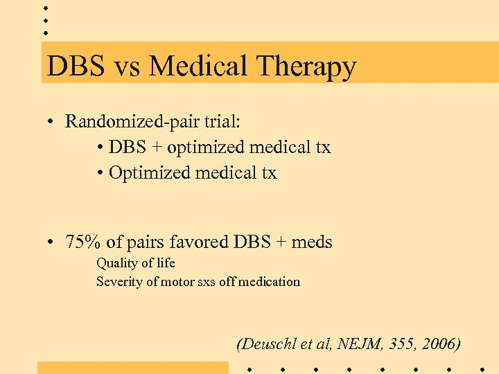 DBS vs Medical Therapy • Randomized-pair trial: • DBS + optimized medical tx •