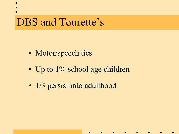 DBS and Tourette's • Motor/speech tics • Up to 1% school age children •