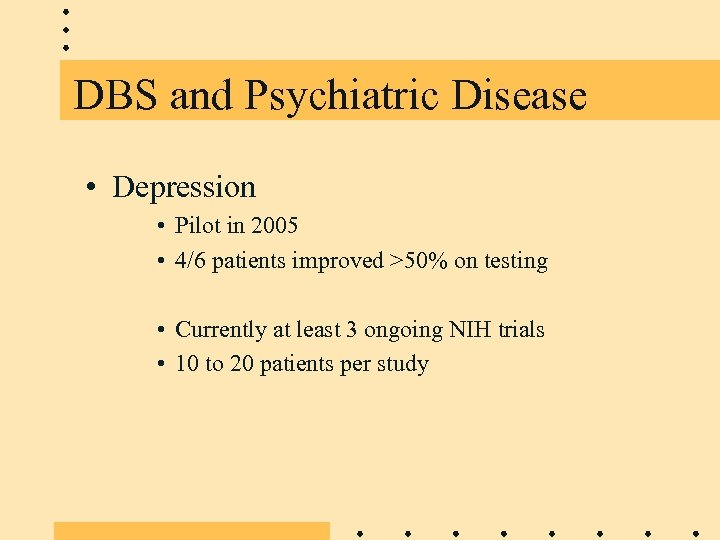 DBS and Psychiatric Disease • Depression • Pilot in 2005 • 4/6 patients improved