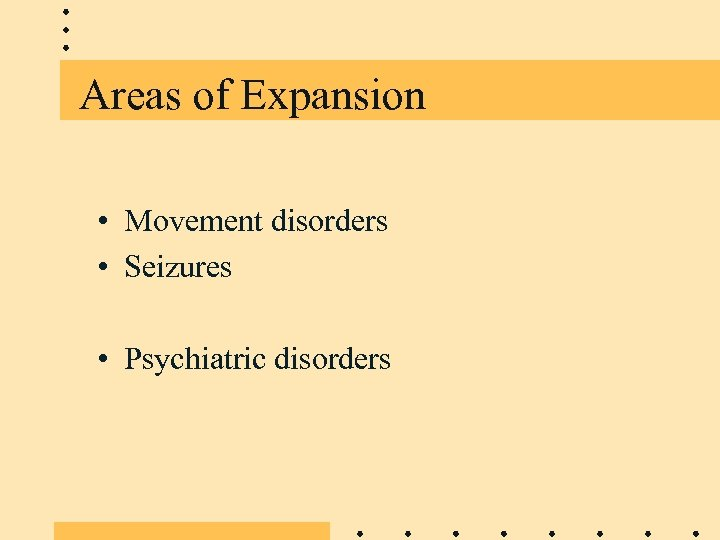 Areas of Expansion • Movement disorders • Seizures • Psychiatric disorders
