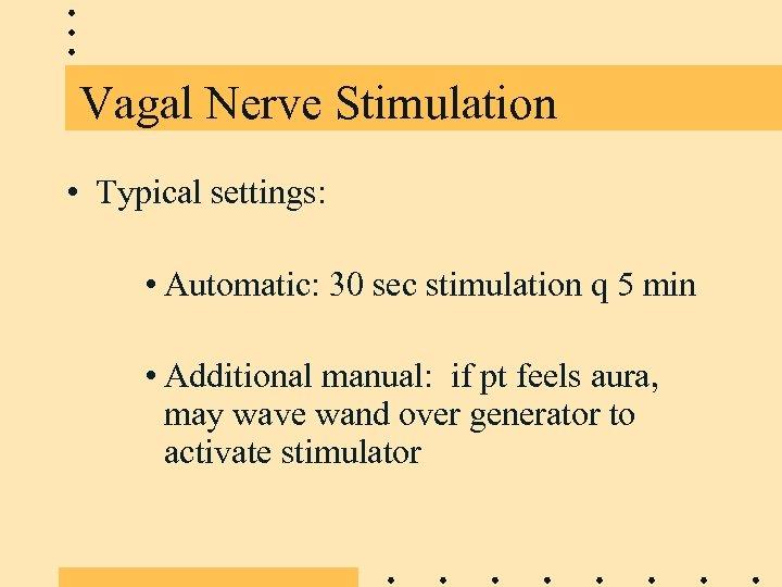 Vagal Nerve Stimulation • Typical settings: • Automatic: 30 sec stimulation q 5 min