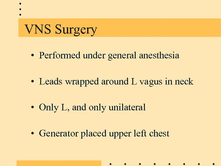 VNS Surgery • Performed under general anesthesia • Leads wrapped around L vagus in