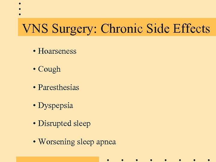 VNS Surgery: Chronic Side Effects • Hoarseness • Cough • Paresthesias • Dyspepsia •