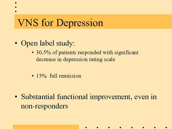 VNS for Depression • Open label study: • 30. 5% of patients responded with