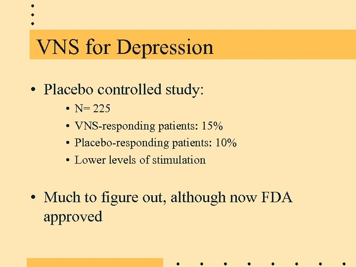 VNS for Depression • Placebo controlled study: • • N= 225 VNS-responding patients: 15%