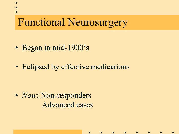 Functional Neurosurgery • Began in mid-1900's • Eclipsed by effective medications • Now: Non-responders