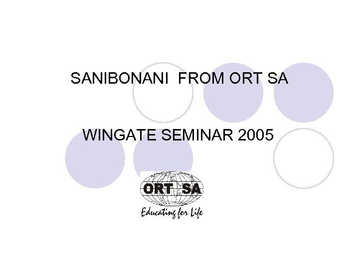 SANIBONANI FROM ORT SA WINGATE SEMINAR 2005