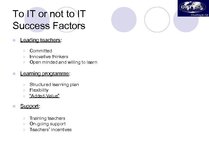 To IT or not to IT Success Factors l Leading teachers: Ø Ø Ø