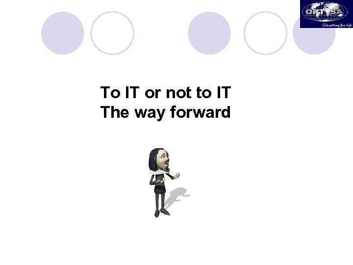 To IT or not to IT The way forward