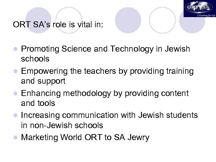 ORT SA's role is vital in: l l l Promoting Science and Technology in