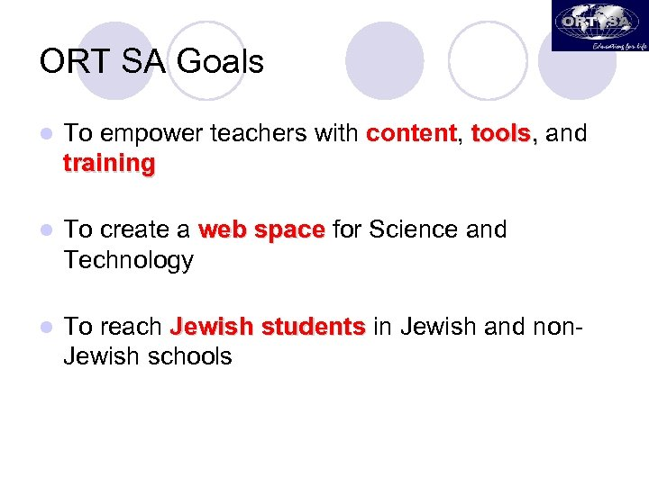 ORT SA Goals l To empower teachers with content, tools, and training l To