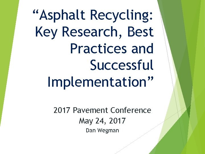 """Asphalt Recycling: Key Research, Best Practices and Successful Implementation"" 2017 Pavement Conference May 24,"