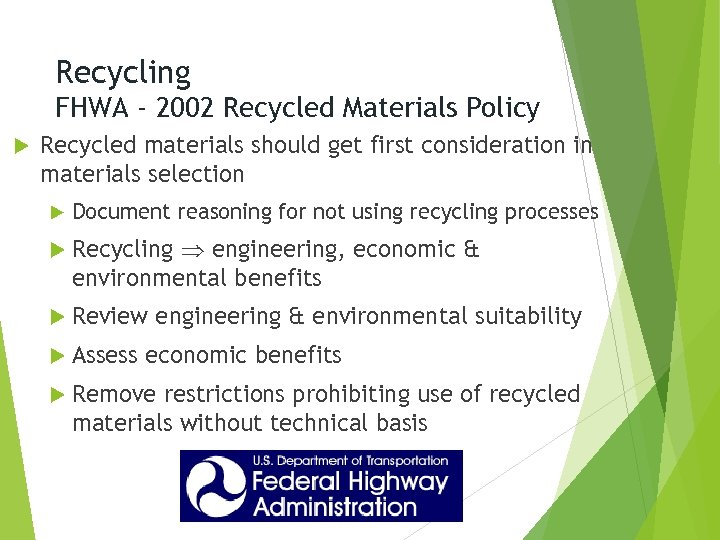 Recycling FHWA - 2002 Recycled Materials Policy Recycled materials should get first consideration in