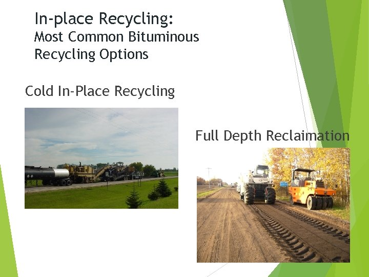 In-place Recycling: Most Common Bituminous Recycling Options Cold In-Place Recycling Full Depth Reclaimation