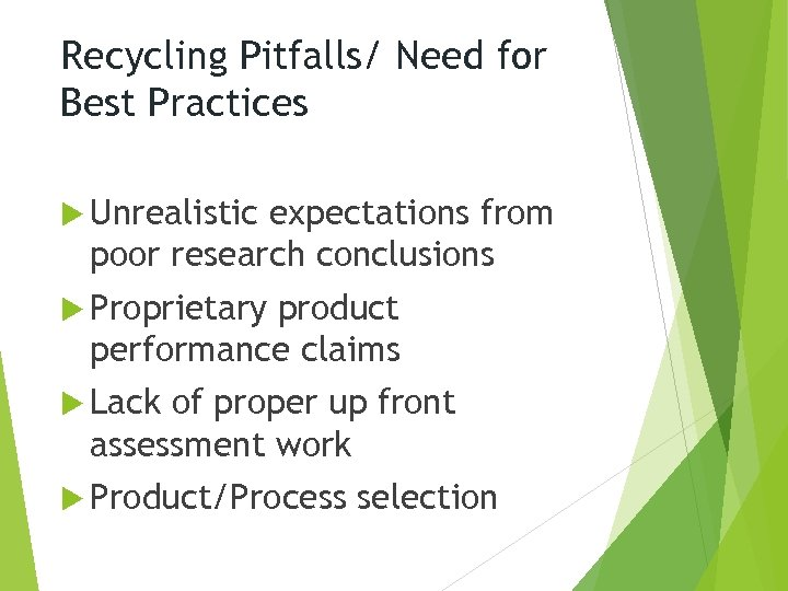 Recycling Pitfalls/ Need for Best Practices Unrealistic expectations from poor research conclusions Proprietary product