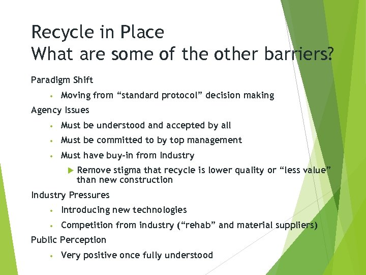Recycle in Place What are some of the other barriers? Paradigm Shift • Moving