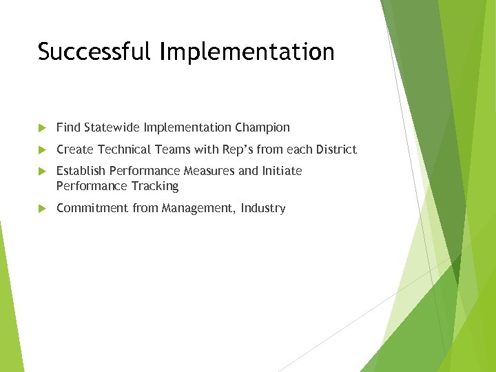 Successful Implementation Find Statewide Implementation Champion Create Technical Teams with Rep's from each District