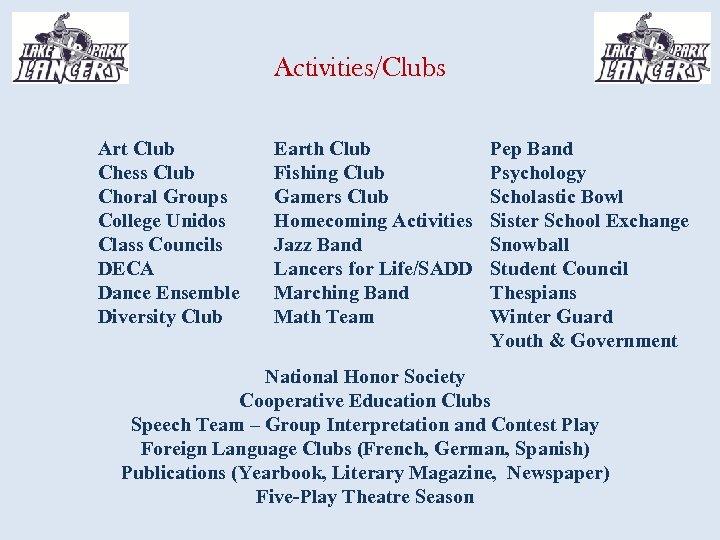 Activities/Clubs Art Club Chess Club Choral Groups College Unidos Class Councils DECA Dance Ensemble