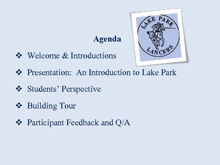 Agenda v Welcome & Introductions v Presentation: An Introduction to Lake Park v Students'
