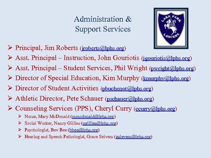 Administration & Support Services Ø Ø Ø Ø Principal, Jim Roberts (jroberts@lphs. org) Asst.