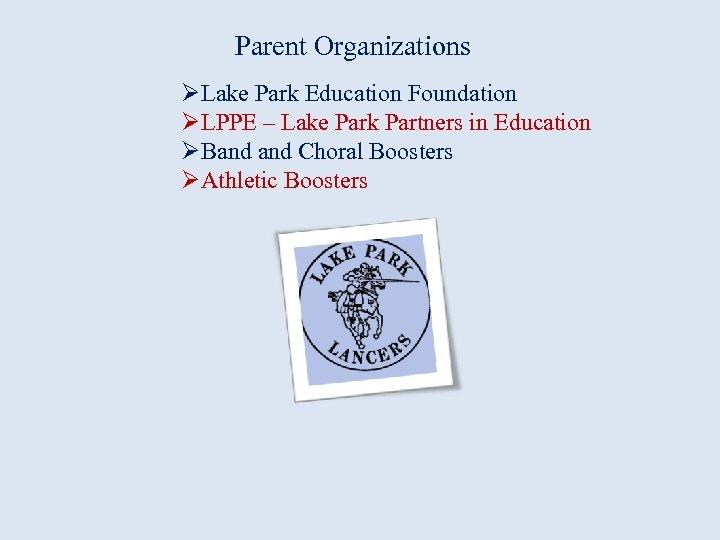 Parent Organizations ØLake Park Education Foundation ØLPPE – Lake Park Partners in Education ØBand
