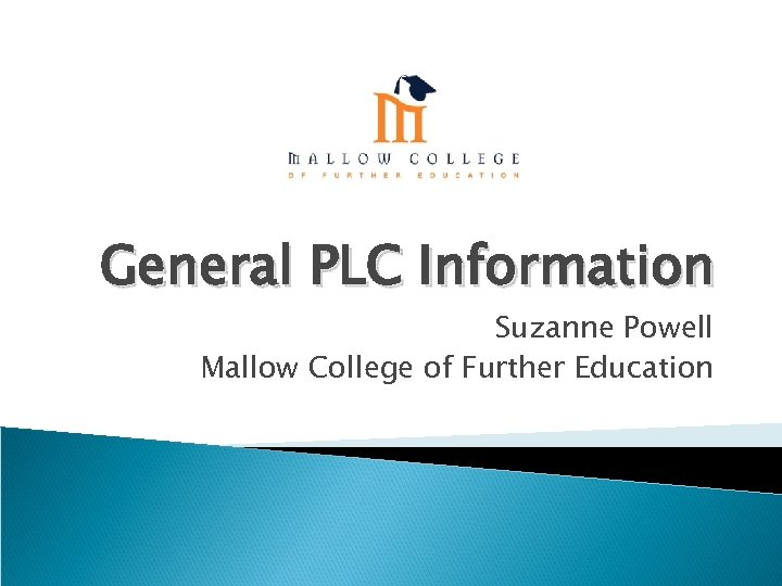 General PLC Information Suzanne Powell Mallow College of Further Education