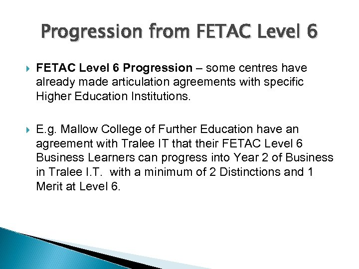 Progression from FETAC Level 6 Progression – some centres have already made articulation agreements