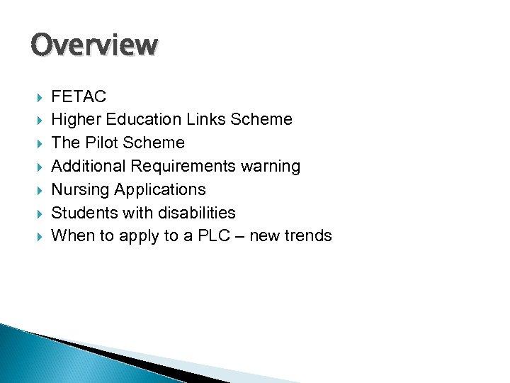 Overview FETAC Higher Education Links Scheme The Pilot Scheme Additional Requirements warning Nursing Applications