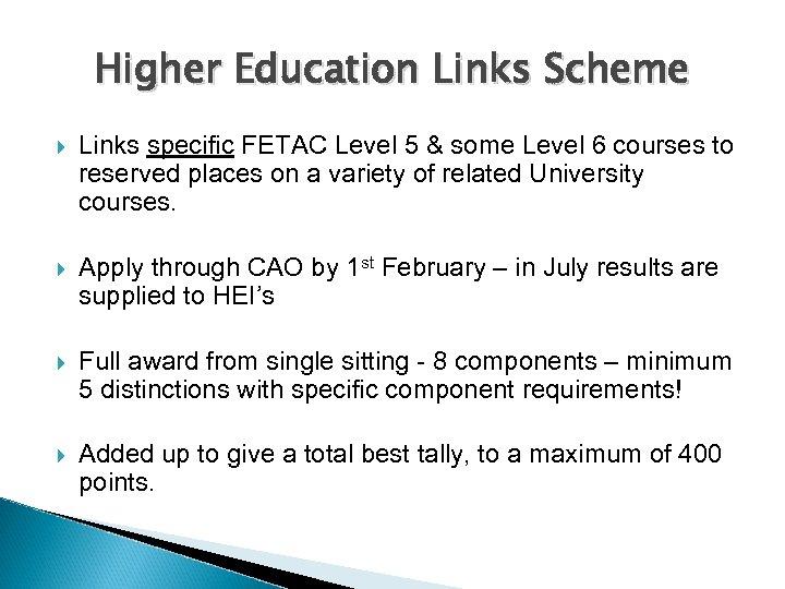 Higher Education Links Scheme Links specific FETAC Level 5 & some Level 6 courses