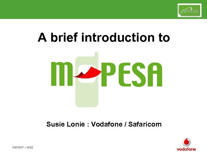 A brief introduction to Susie Lonie : Vodafone / Safaricom 08/05/07 – WBZ