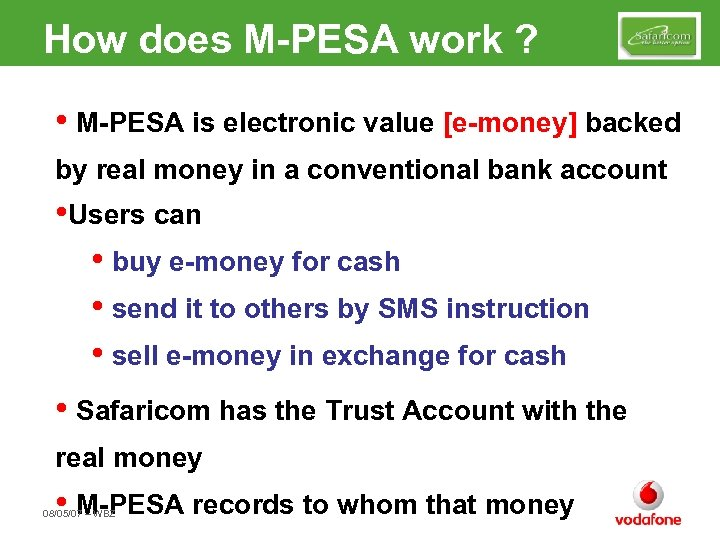 How does M-PESA work ? • M-PESA is electronic value [e-money] backed by real