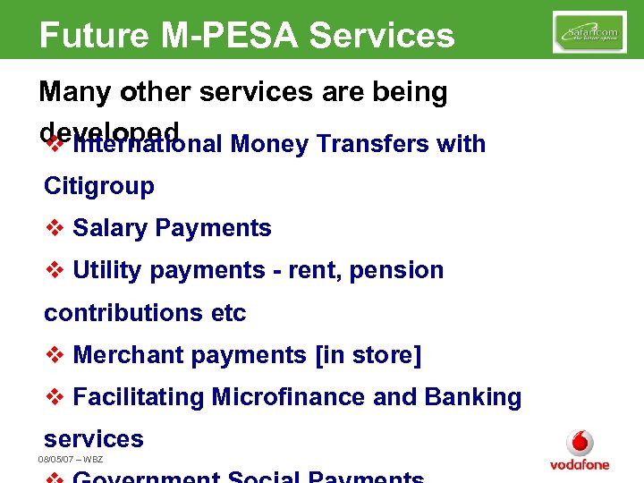 Future M-PESA Services Many other services are being developed v International Money Transfers with