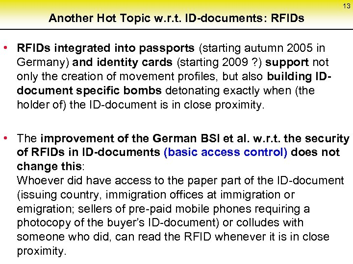 13 Another Hot Topic w. r. t. ID-documents: RFIDs • RFIDs integrated into passports