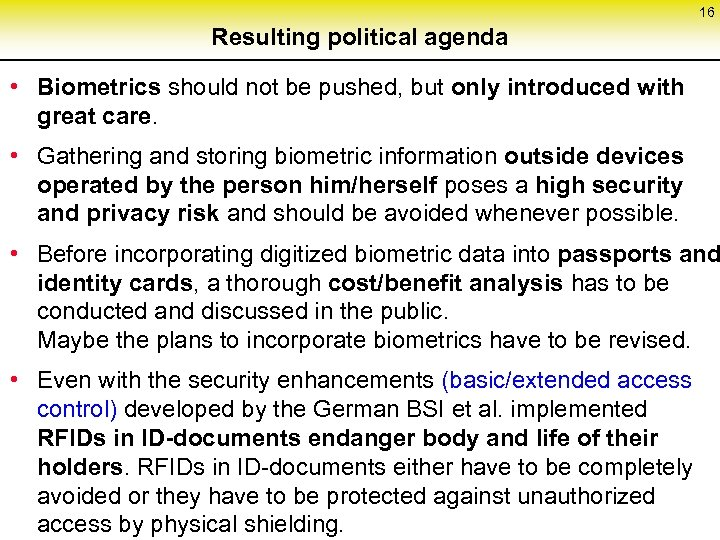 16 Resulting political agenda • Biometrics should not be pushed, but only introduced with