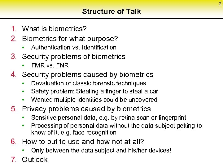 2 Structure of Talk 1. What is biometrics? 2. Biometrics for what purpose? •