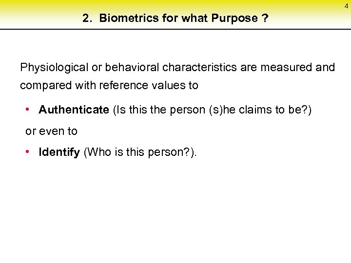 4 2. Biometrics for what Purpose ? Physiological or behavioral characteristics are measured and