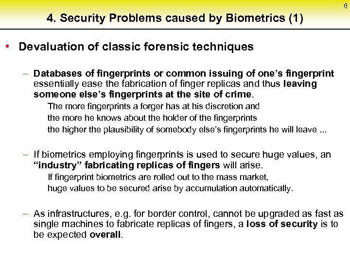 6 4. Security Problems caused by Biometrics (1) • Devaluation of classic forensic techniques