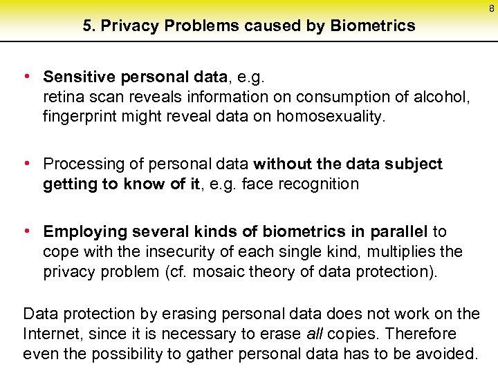 8 5. Privacy Problems caused by Biometrics • Sensitive personal data, e. g. retina